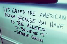 its-called-the-american-dream-because-you-have-to-be-asleep-to-believe-it
